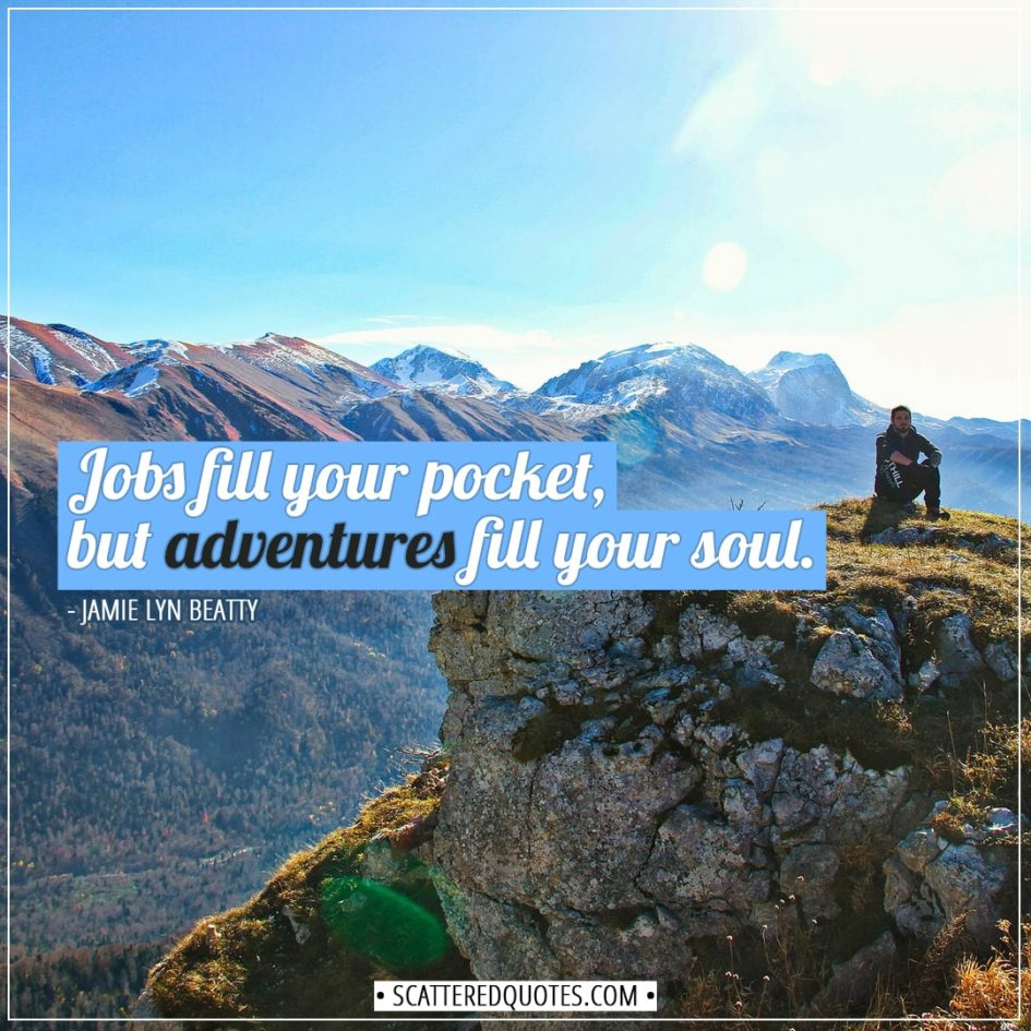 Travel Quotes | Jobs fill your pocket, but adventures fill your soul. - Jamie Lyn Beatty