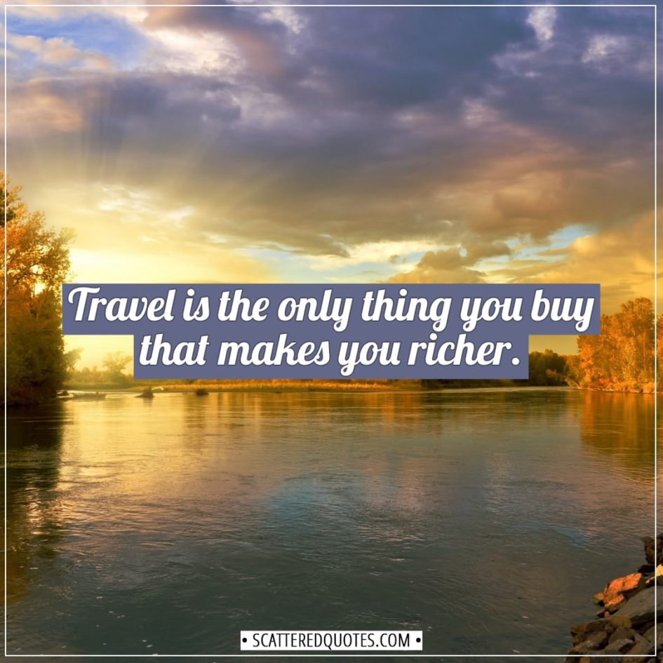 Travel Quotes | Travel is the only thing you buy that makes you richer. - Unknown