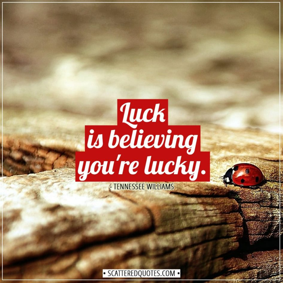 Luck Quotes | Luck is believing you're lucky. - Tennessee Williams