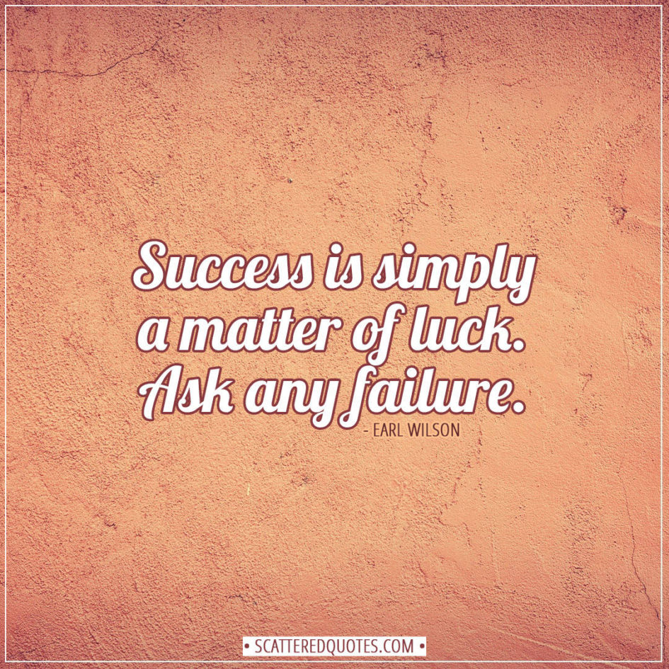 Success Is Simply A Matter Of Luck Scattered Quotes