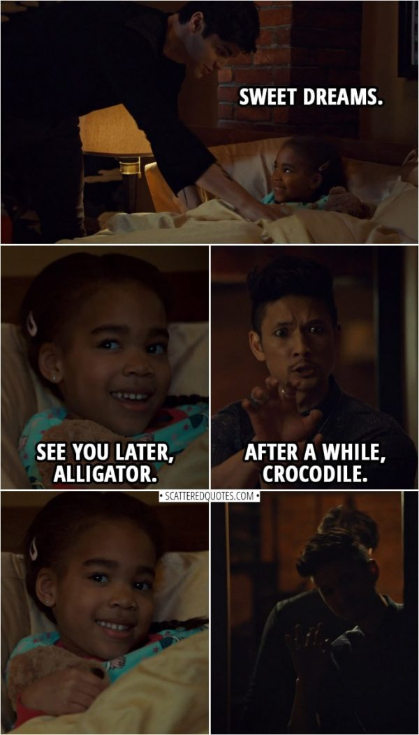 Quote from Shadowhunters 3x11 | Alec Lightwood: Sweet dreams. Madzie: See you later, alligator. Magnus Bane: After a while, crocodile.
