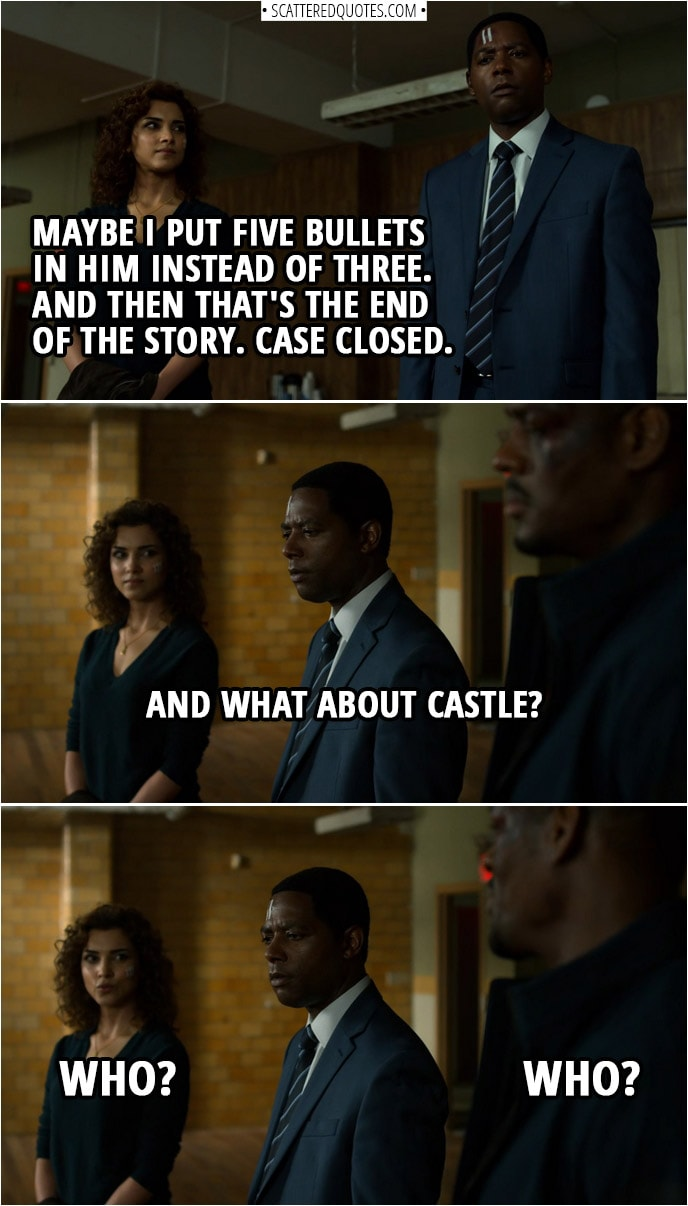 Quote from The Punisher 2x13 | Dinah Madani: But you know what? Yeah, maybe... maybe I did. Maybe I put five bullets in him instead of three. And then that's the end of the story. Case closed. Brett Mahoney: And what about Castle? Madani and Curtis: Who? Brett Mahoney: Son of a bitch.