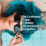 Women Quotes | She's a dreamer. A doer. A thinker. She sees possibility everywhere. - Unknown