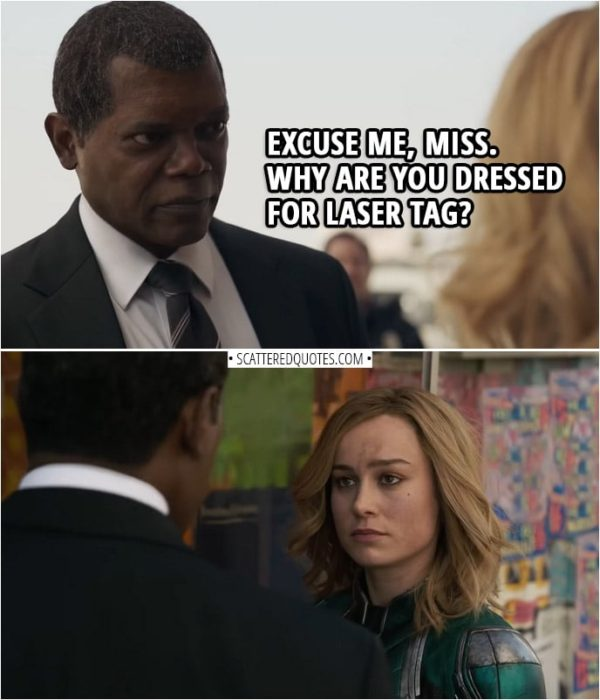 Captain Marvel Quotes | Nick Fury (to Carol): Excuse me, miss. Why are you dressed for laser tag?