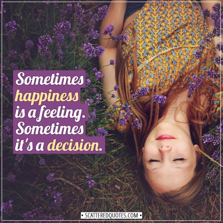Happiness Quotes | Sometimes happiness is a feeling. Sometimes it's a decision. - Unknown
