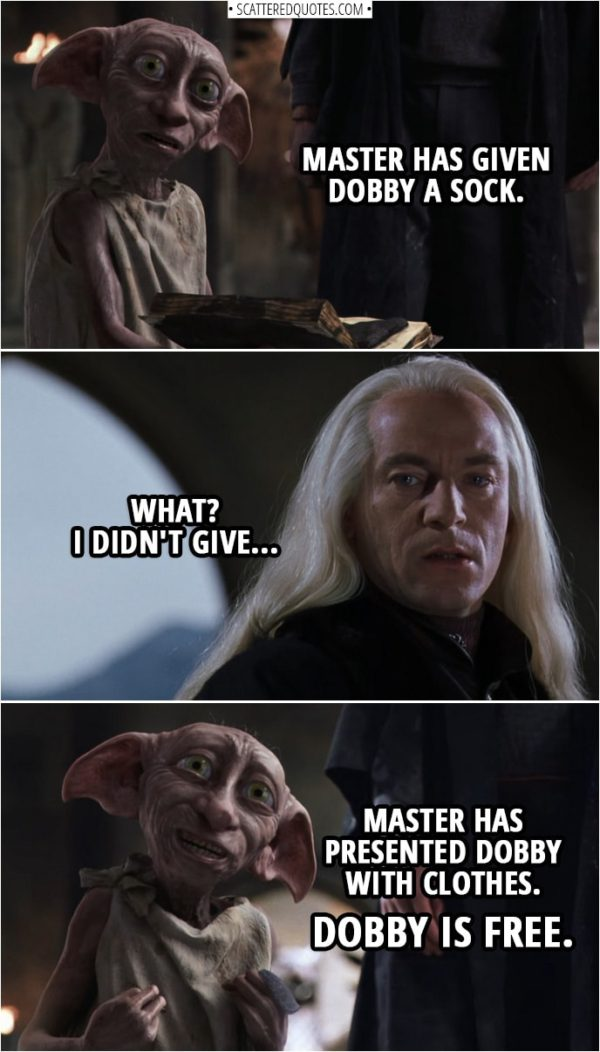 Quotes from Harry Potter and the Chamber of Secrets (2002) | Dobby: Master has given Dobby a sock. Lucius Malfoy: What? I didn't give... Dobby: Master has presented Dobby with clothes. Dobby is free.