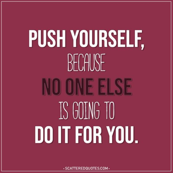 Motivational Quotes | Push yourself, because no one else is going to do it for you.