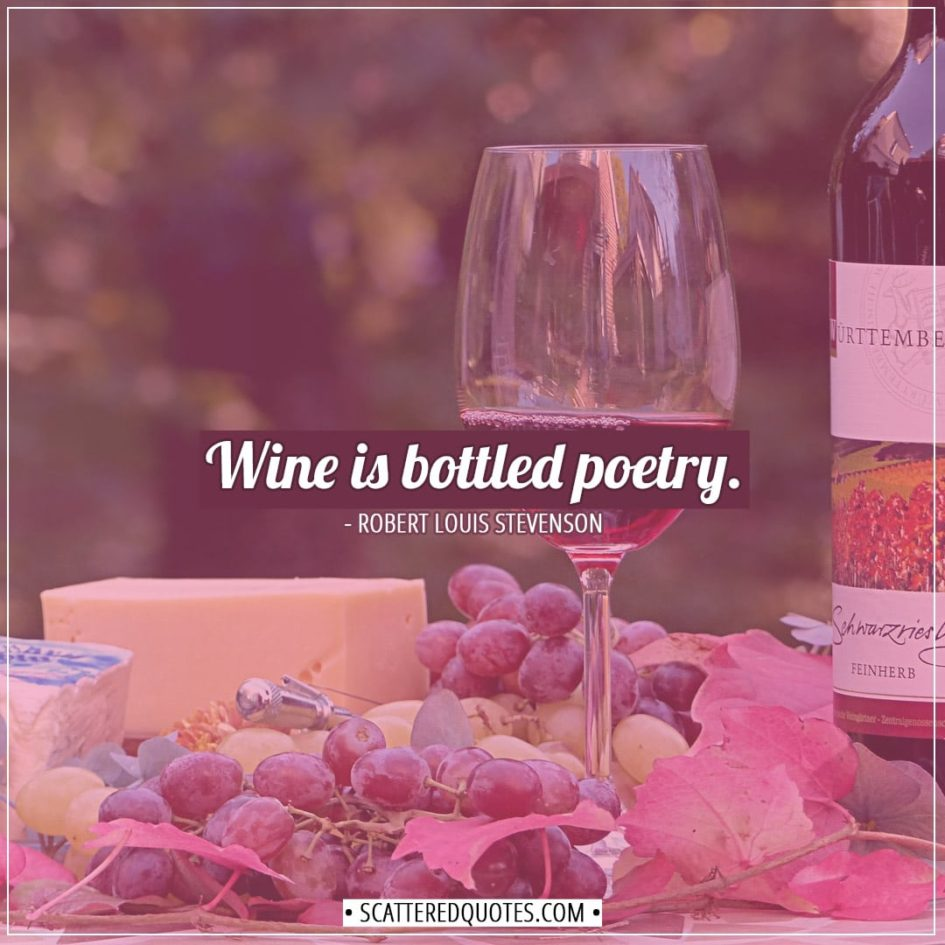 Poetry Quotes | Wine is bottled poetry. - Robert Louis Stevenson