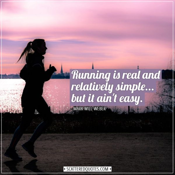 Running Quotes | Running is real and relatively simple... but it ain't easy. - Mark Will-Weber
