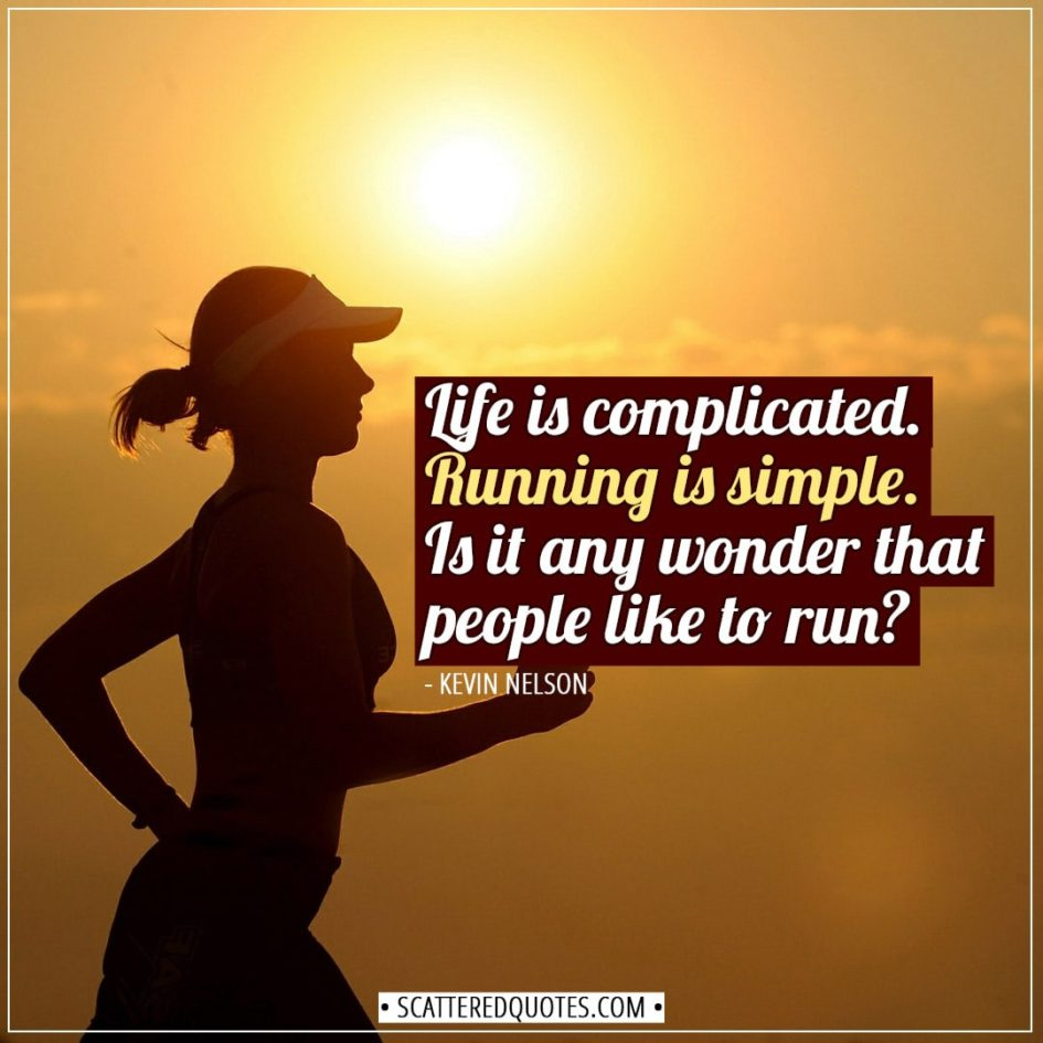 Running Quotes | Life is complicated. Running is simple. Is it any wonder that people like to run? - Kevin Nelson