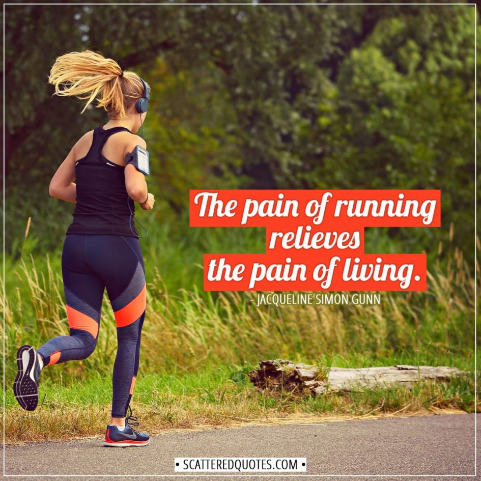Running Quotes | The pain of running relieves the pain of living. - Jacqueline Simon Gunn