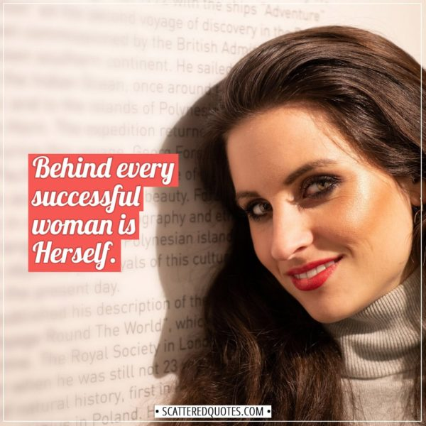 Women Quotes | Behind every successful woman is Herself. - Unknown