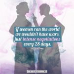 Women Quotes | If women ran the world we wouldn't have wars, just intense negotiations every 28 days. - Robin Williams