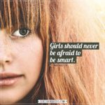 Women Quotes | Girls should never be afraid to be smart. - Emma Watson