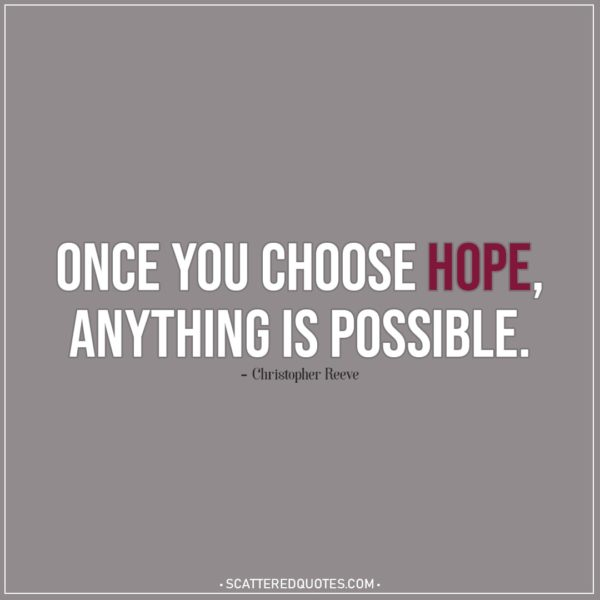 Depression Quotes | Once you choose hope, anything is possible. - Christopher Reeve