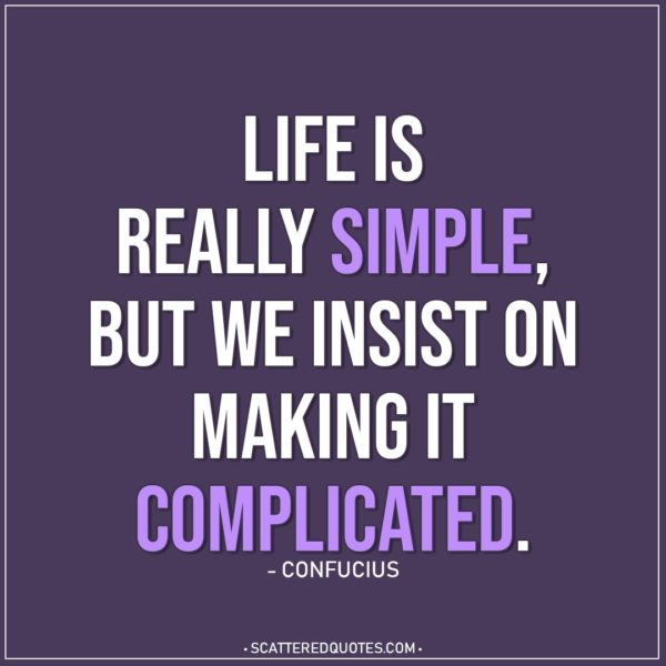 Life Quotes | Life is really simple, but we insist on making it complicated. - Confucius