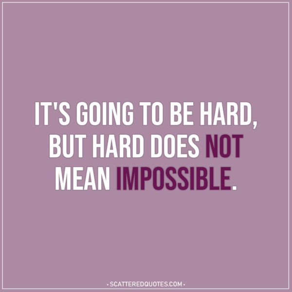Motivational Quotes | It's going to be hard, but hard does not mean impossible.