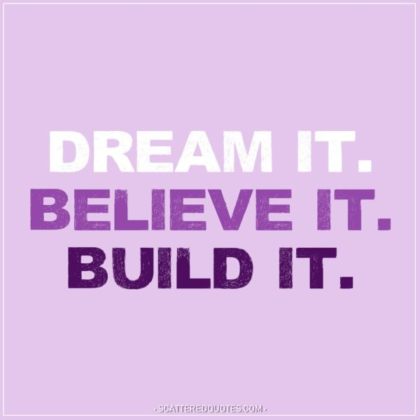 Motivational Quotes | Dream it. Believe it. Build it.