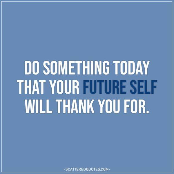 Motivational Quotes | Do something today that your future self will thank you for.