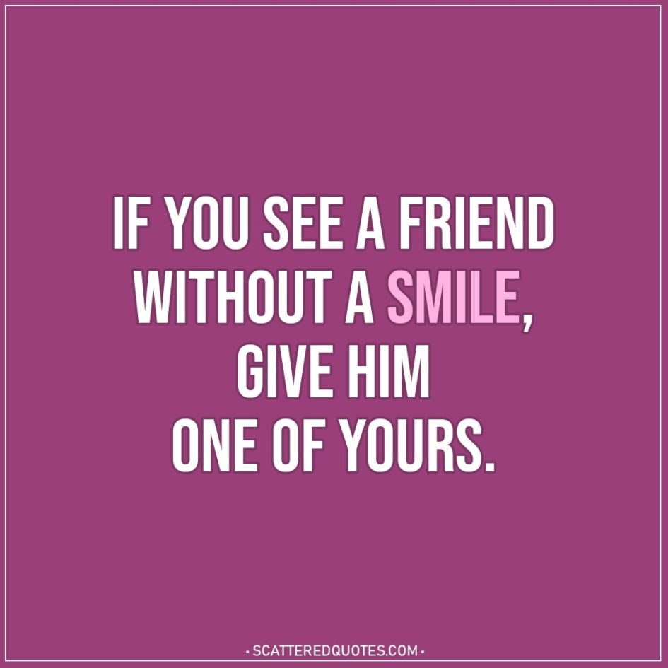 if you see a friend out a smile scattered quotes