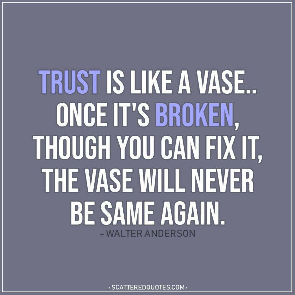 Trust is like a vase.. once it\'s broken... | Scattered Quotes