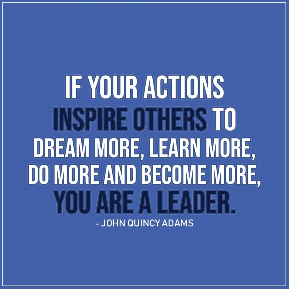 If your actions inspire others to dream more ...