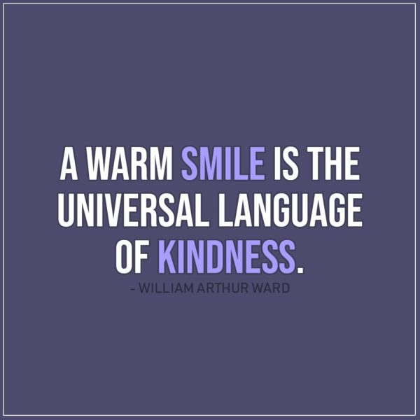 Smile Quotes | A warm smile is the universal language of kindness. - William Arthur Ward