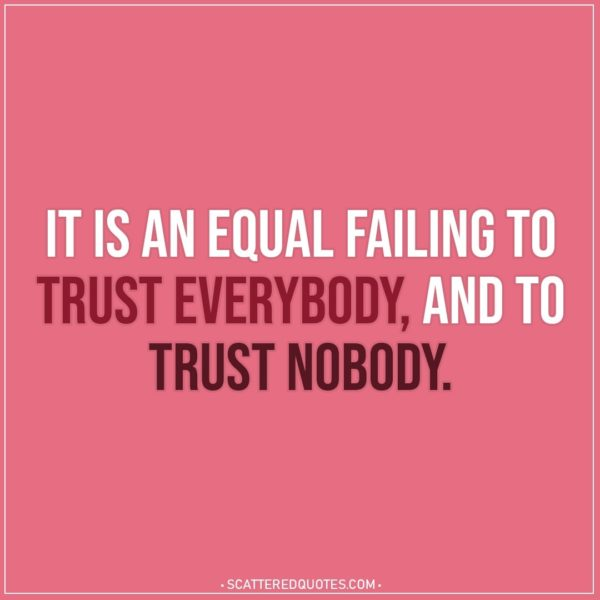 Quote about Trust | It is an equal failing to trust everybody, and to trust nobody. - English Proverb