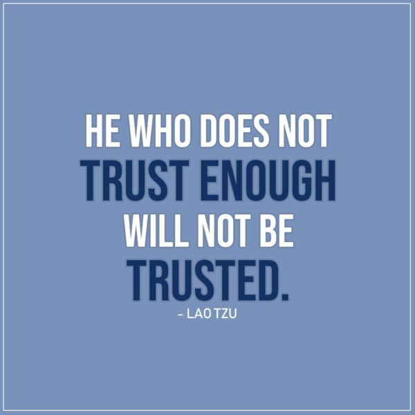 Quote about Trust | He who does not trust enough will not be trusted. - Lao Tzu