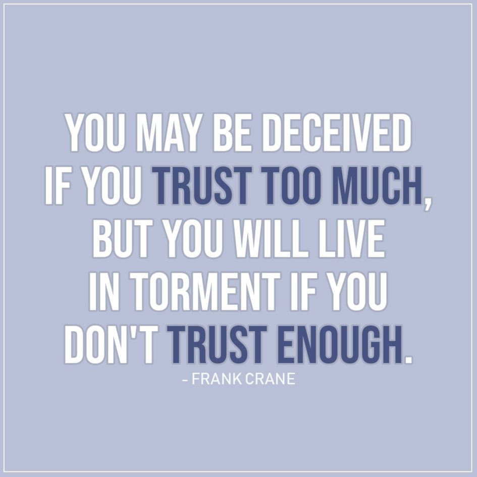 You may be deceived if you trust too much    | Scattered Quotes