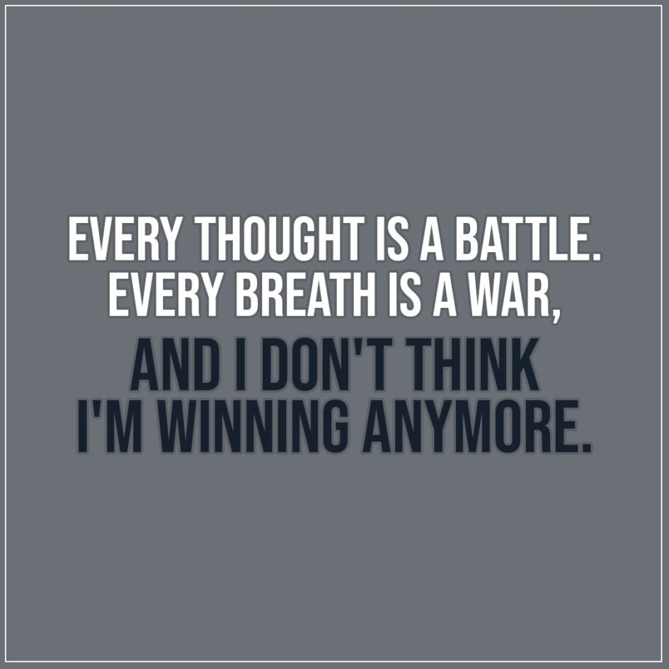 Every thought is a battle  | Scattered Quotes