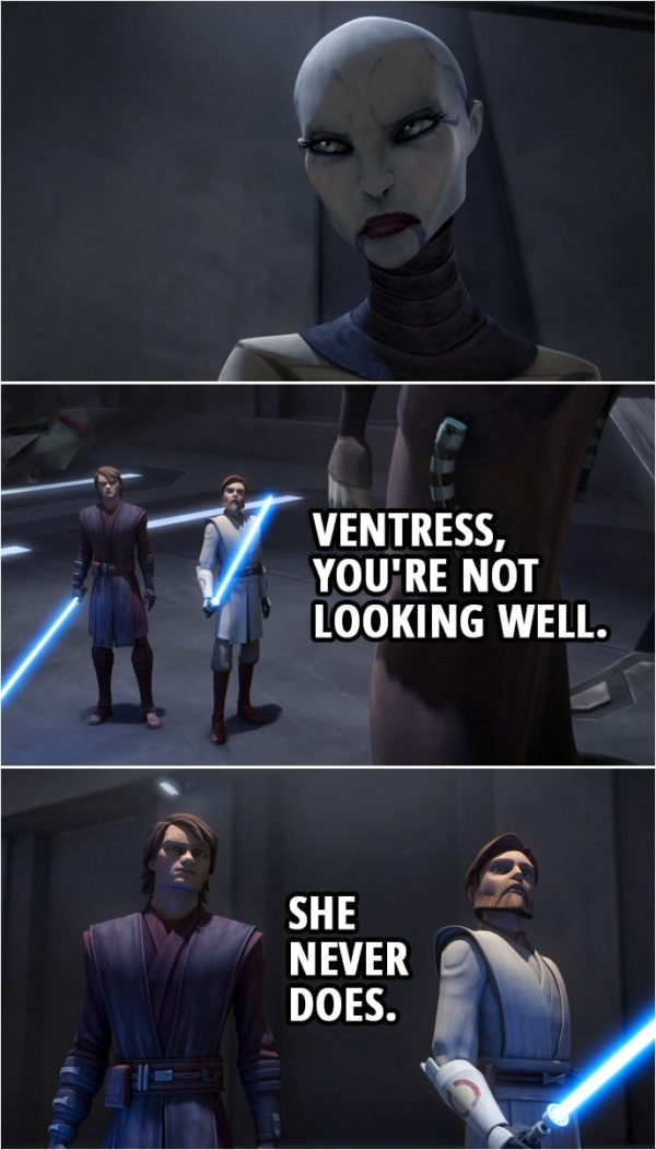 Quote from Star Wars: The Clone Wars 3x12 | Obi-Wan Kenobi: Ventress, you're not looking well. Anakin Skywalker: She never does.