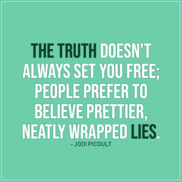 Quote about Truth | The truth doesn't always set you free; people prefer to believe prettier, neatly wrapped lies. - Jodi Picoult