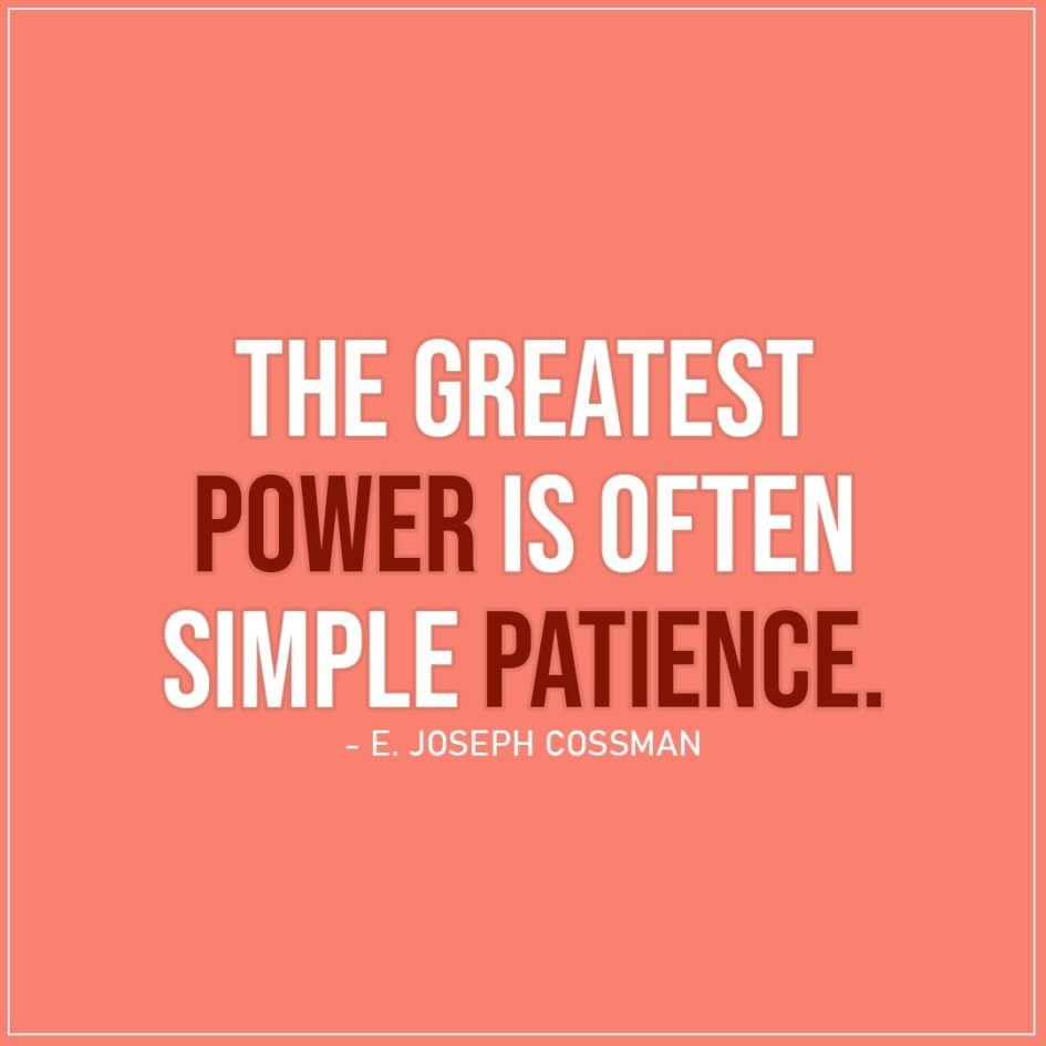 Quote about Power   The greatest power is often simple patience. - E. Joseph Cossman
