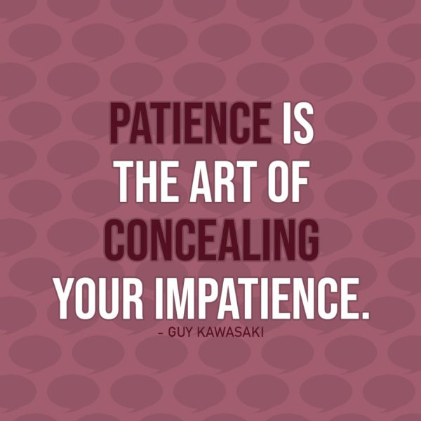 Quote about Patience | Patience is the art of concealing your impatience. - Guy Kawasaki