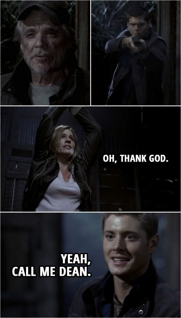 Quote from Supernatural 2x16   Molly: Oh, thank God. Dean Winchester: Yeah, call me Dean.