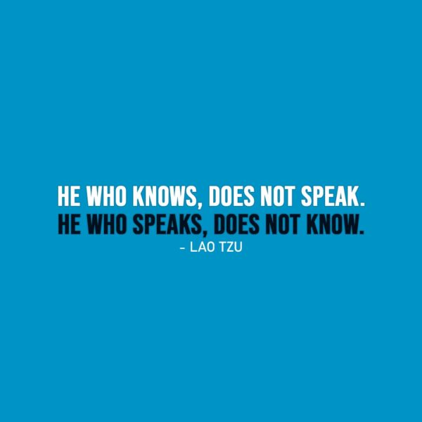 Wisdom Quote | He who knows, does not speak. He who speaks, does not know. - Lao Tzu