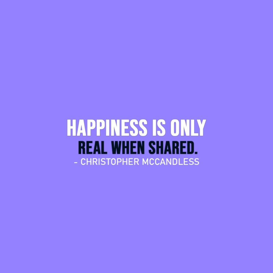 Happiness Quotes | Happiness is only real when shared. - Christopher McCandless