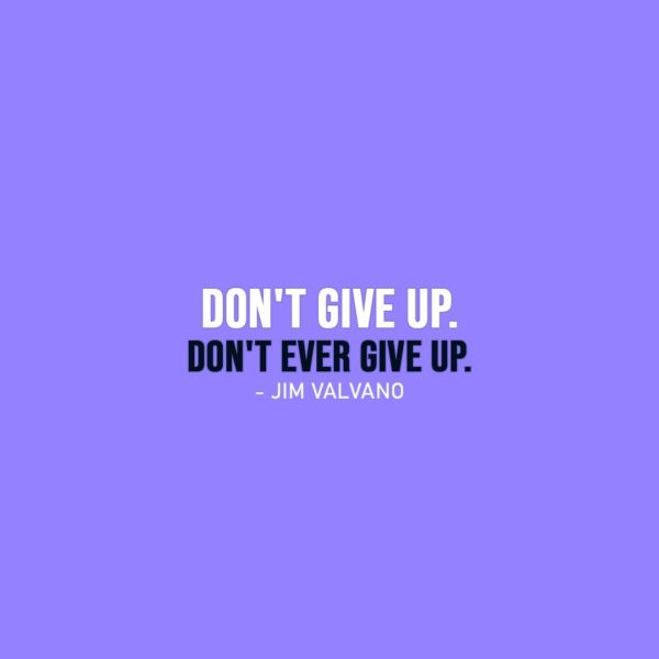 Hope Quote | Don't give up. Don't ever give up. - Jim Valvano