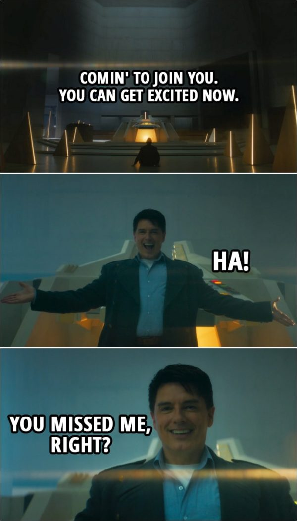 Quote from Doctor Who 12x05   Jack Harkness: Comin' to join you. You can get excited now. Ha! You missed me, right? Ha-ha!