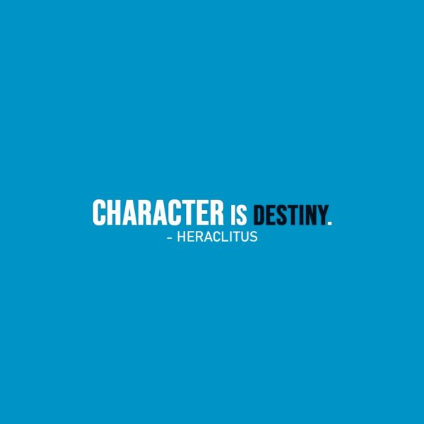 Life Quote | Character is destiny. - Heraclitus
