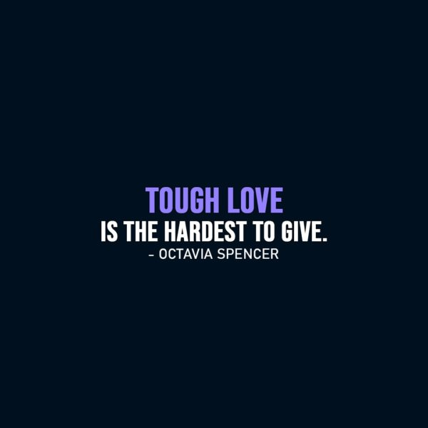 Parenting Quote | Tough love is the hardest to give. - Octavia Spencer