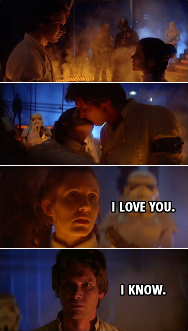 Quote from Star Wars: The Empire Strikes Back (1980) | (Leia and Han kiss...) Leia Organa: I love you. Han Solo: I know.