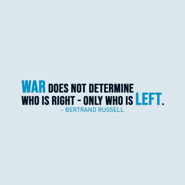 War Quote | War does not determine who is right - only who is left. - Bertrand Russell