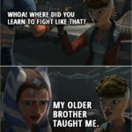 Quote from Star Wars: The Clone Wars 7x05 | Trace Martez: Whoa! Where did you learn to fight like that? Ahsoka Tano: My older brother taught me.